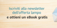 Ebook Amazon Gratis? Si può se ti iscrivi alla Newsletter Offerta Lampo