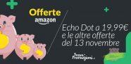 Le migliori offerte Amazon del 13 novembre – speciale offerta Echo Dot a 19,99 euro!