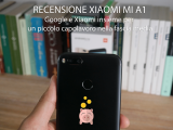 Recensione Xiaomi Mi A1 – Google e Xiaomi insieme per un piccolo capolavoro nella fascia media