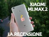 Recensione Xiaomi Mi Max 2 – Le dimensioni contano