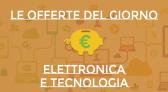 Offerte Lampo del giorno in Elettronica e Tecnologia