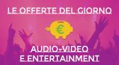 Offerte Lampo del giorno in Audio-Video e Entertainment