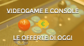 Videogame e console – Le offerte di oggi!