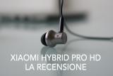 Recensione Xiaomi Hybrid Pro HD: rapporto qualità prezzo al top.